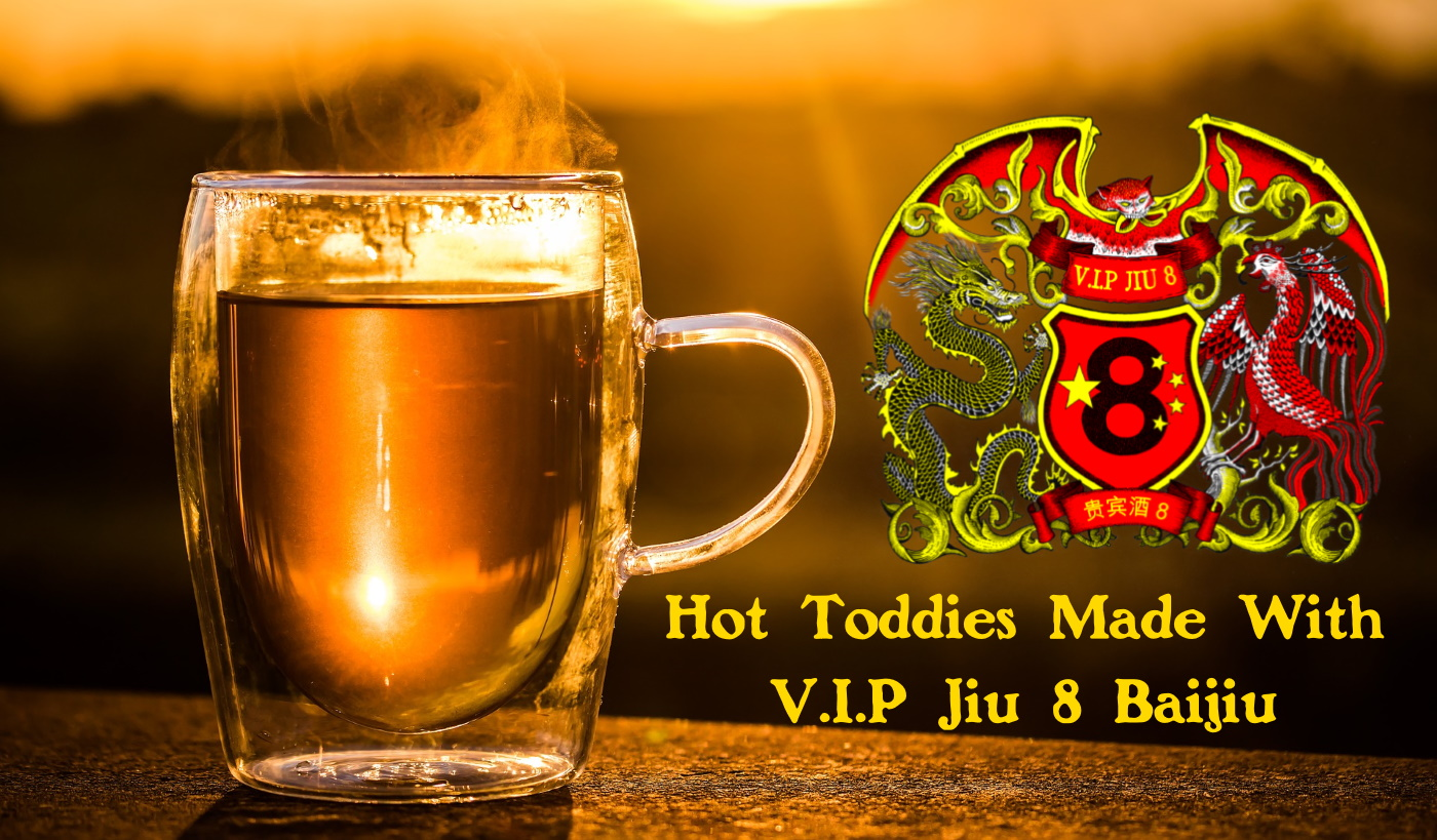 Traditional Hot Toddy Recipes Made With V.I.P Jiu 8 Baijiu